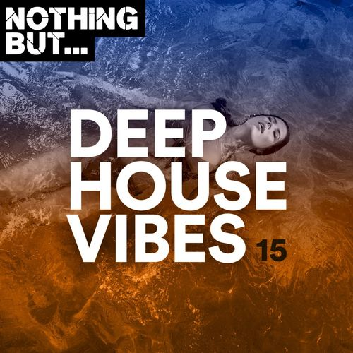 VA – Nothing But… Deep House Vibes, Vol. 15 [Nothing But]