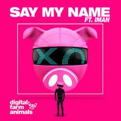 Say My Name (feat. IMAN) - Digital Farm Animals Download