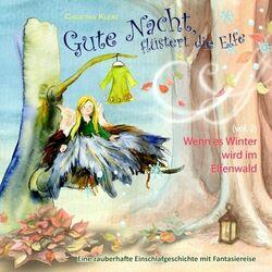 Gute Nacht, flüstert die Elfe, Vol. 2 (Wenn es Winter wird im Elfenwald - Eine zauberhafte Einschlafgeschichte mit Fantasiereise) Audiobook