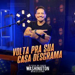 Volta pra Sua Casa Desgrama – Washington Brasileiro
