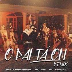 O Pai Tá On (Remix) (Com  MC Magal, MC PH)