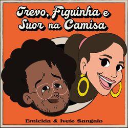 Trevo, Figuinha e Suor na Camisa - Emicida, Ivete Sangalo