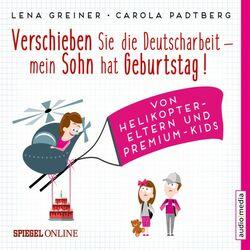 Verschieben Sie die Deutscharbeit, mein Sohn hat Geburtstag! (Von Helikopter-Eltern und Premium-Kids)
