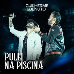 Download Música Pulei na Piscina (Ao Vivo) - Guilherme & Benuto Mp3