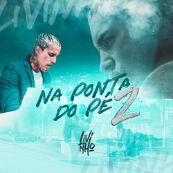 Na Ponta do Pé 2 - Mc Livinho (2020) Download