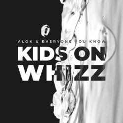 Kids on Whizz – Alok feat Everyone You Know