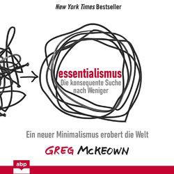 Essentialismus: Die konsequente Suche nach Weniger - Ein neuer Minimalismus erobert die Welt (Ungekürzt) Audiobook