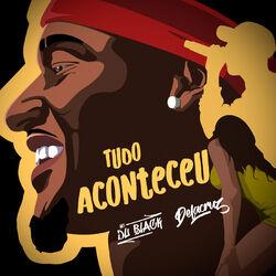 Tudo Aconteceu – MC Dú Black e DeLacruz