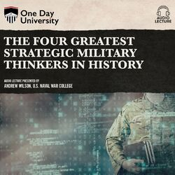 The Four Greatest Strategic Military Thinkers in History (Unabridged)
