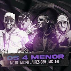 Música Os 4 Menor - Mc IG(com MC PH, Aires 085, Mc LEH) (2021) Download