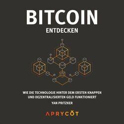 Bitcoin entdecken (Wie die Technologie hinter dem ersten knappen und dezentralisierten Geld funktioniert) Audiobook
