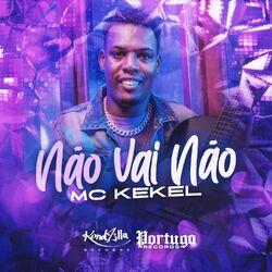 Não Vai Não - MC Kekel Download