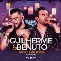 do Guilherme e Benuto - Álbum Amando, Bebendo e Sofrendo (Ao Vivo) - EP 1 Download