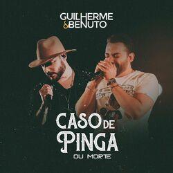Música Caso de Pinga ou Morte – Guilherme e Benuto Mp3 download