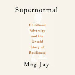 Supernormal - Childhood Adversity and the Untold Story of Resilience (Unabridged) Audiobook