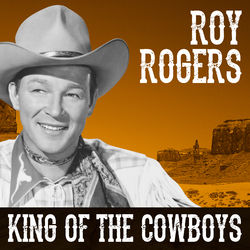 Roy Rogers - King Of The Cowboys Audiobook