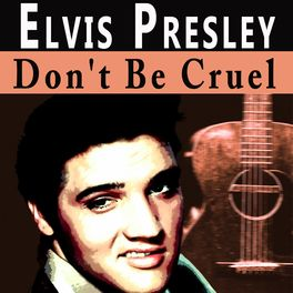 Elvis Presley Don T Be Cruel Lyrics And Songs Deezer