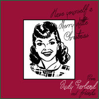 have yourself a merry little christmas from judy garland and friends - Have Yourself A Merry Little Christmas Judy Garland