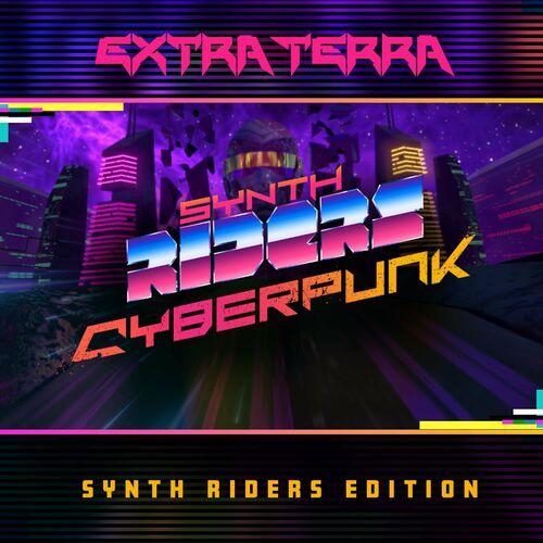 Extra Terra - Cyberpunk (Synth Riders Edition): letras y canciones | Deezer