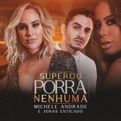 Música Superou Porra Nenhuma - Michele Andrade (Com Jonas Esticado) (2021)