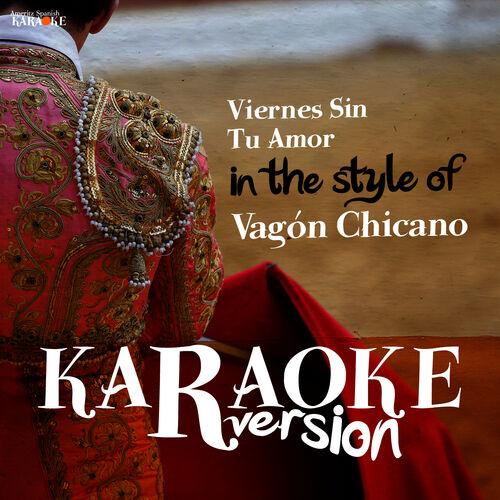 Ameritz Spanish Karaoke Viernes Sin Tu Amor In The Style Of Vagón