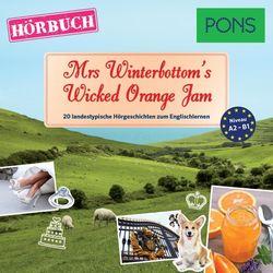 Pons Hörbuch Englisch: Mrs Winterbottom's Wicked Orange Jam (20 Landestypische Hörgeschichten Zum Englischlernen, A2/B1) Audiobook