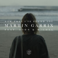 Now That I've Found You - MARTIN GARRIX