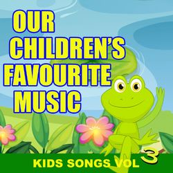 Our Children's Favourite Music – Kids Songs Vol. 3