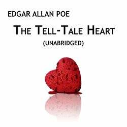 The Tell-Tale Heart, Unabridged, by Edgar Allan Poe