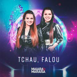 Maiara e Maraisa – Tchau, Falou
