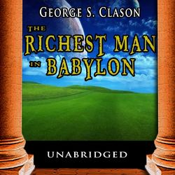 The Richest Man in Babylon: The Success Secrets of the Ancients (Complete and Unabridged)