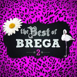 The Best Of Brega – Vol. 2 2014 CD Completo