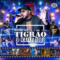 Bonde do Tigrão – O Baile Todo (Ao Vivo) 2018 CD Completo