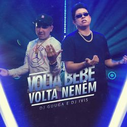 Baixar Música Volta Bebê, Volta Neném – DJ Guuga, DJ Ivis mp3 CD Completo