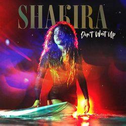 Don't Wait Up – Shakira