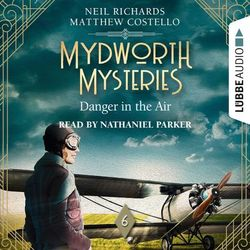 Danger in the Air - Mydworth Mysteries - A Cosy Historical Mystery Series, Episode 6 (Unabridged)