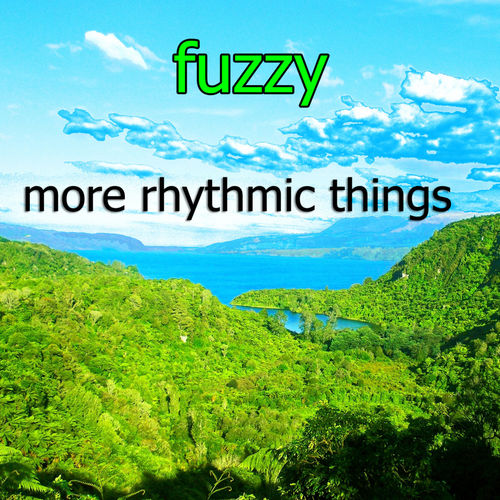 Fuzzy - More Rhythmic Things LP 2019