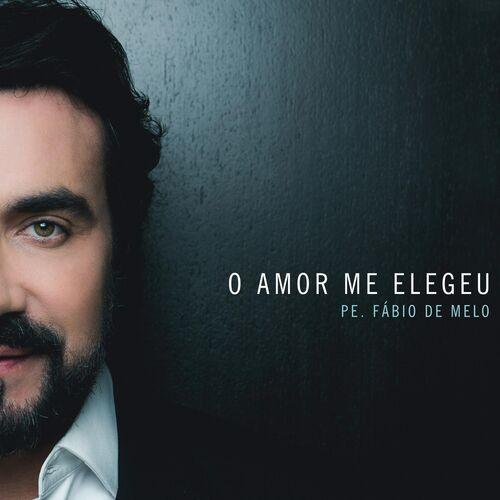 Baixar CD O Amor Me Elegeu – Padre Fábio de Melo (2018) Grátis