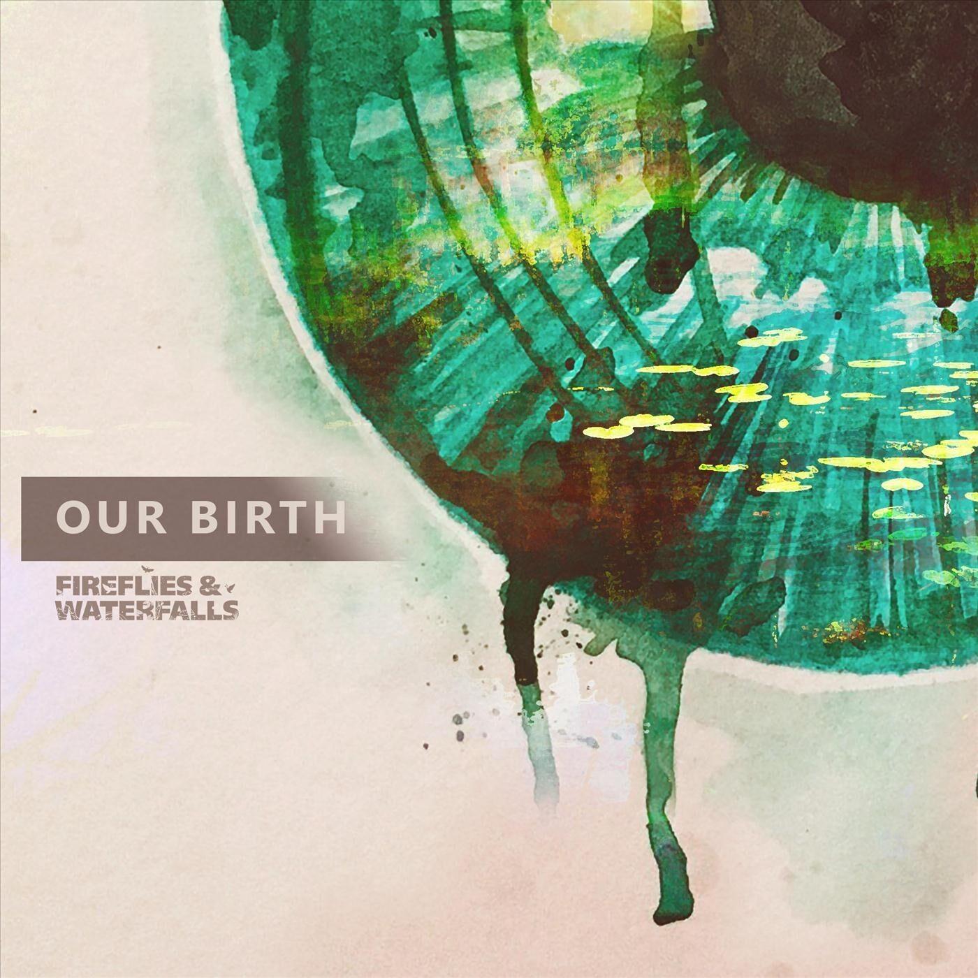 Fireflies & Waterfalls - Our Birth [single] (2019)