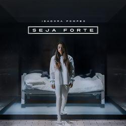 Isadora Pompeo – Seja Forte CD Completo