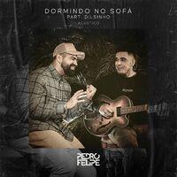 Pedro Felipe Part. Dilsinho - Dormindo No Sofá (2021)