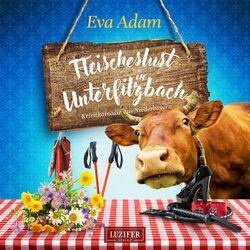 FLEISCHESLUST IN UNTERFILZBACH (Krimikomödie aus Niederbayern) Audiobook