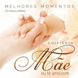 Mãeeuteamo.com – Melhores Momentos 2016 CD Completo