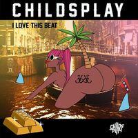 I Love This Beat - CHILDSPLAY
