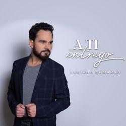 CD A Ti Entrego – Luciano Camargo
