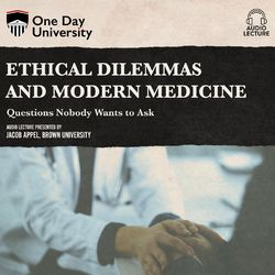 Ethical Dilemmas and Modern Medicine - Questions Nobody Wants to Ask (Unabridged)