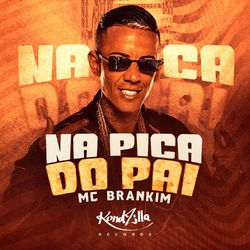 Na Pica do Pai – MC Brankim