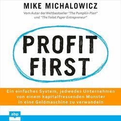 Profit first - Ein einfaches System, jedwedes Unternehmen von einem kapitalfressenden Monster in eine Geldmaschine zu verwandeln (Ungekürzt) Audiobook