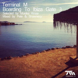 Album cover of Terminal M - Boarding to Ibiza Gate 3 (Selected By Monika Kruse & Mixed By Pele & Shawnecy)