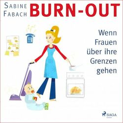 Burn-Out - Wenn Frauen über ihre Grenzen gehen (Ungekürzt) Audiobook